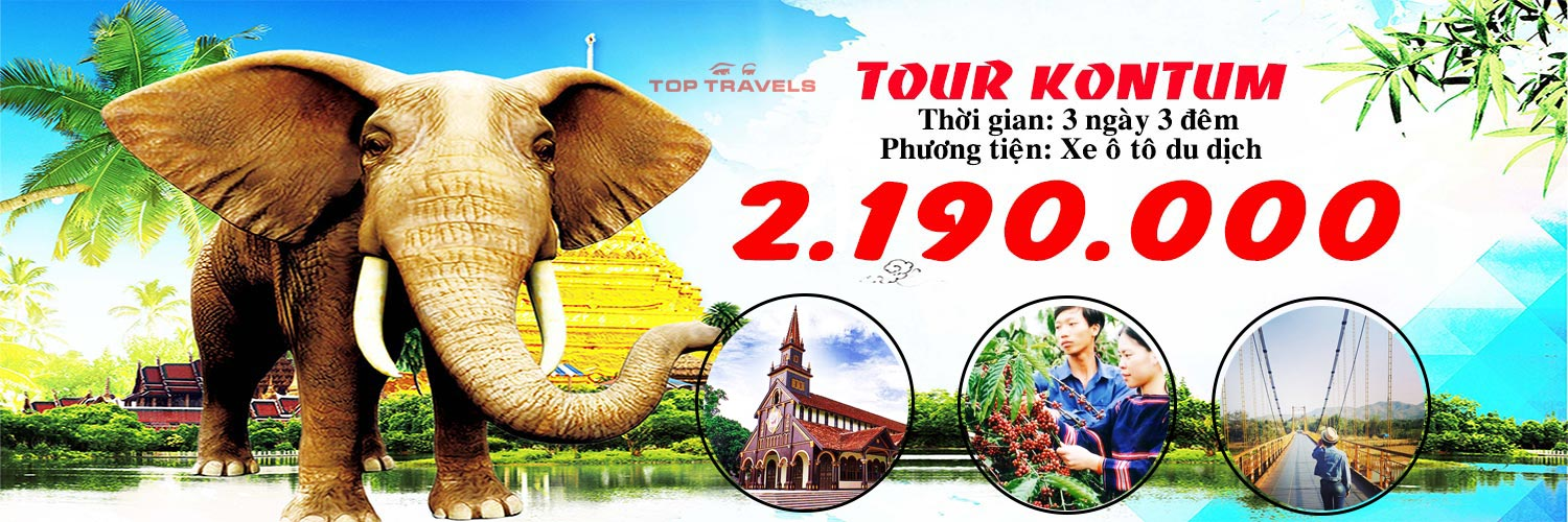 Tour Kontum 3 ngày 3 đêm Top Travels